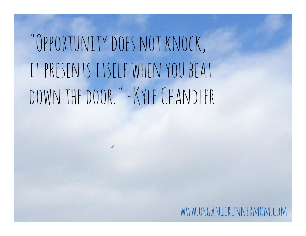 """Opportunity does not knock, it presents itself when you beat down the door."" -Kyle Chandler"