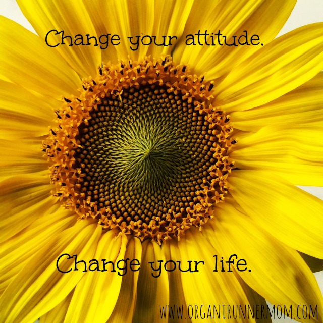 Change your attitude. Change your life.