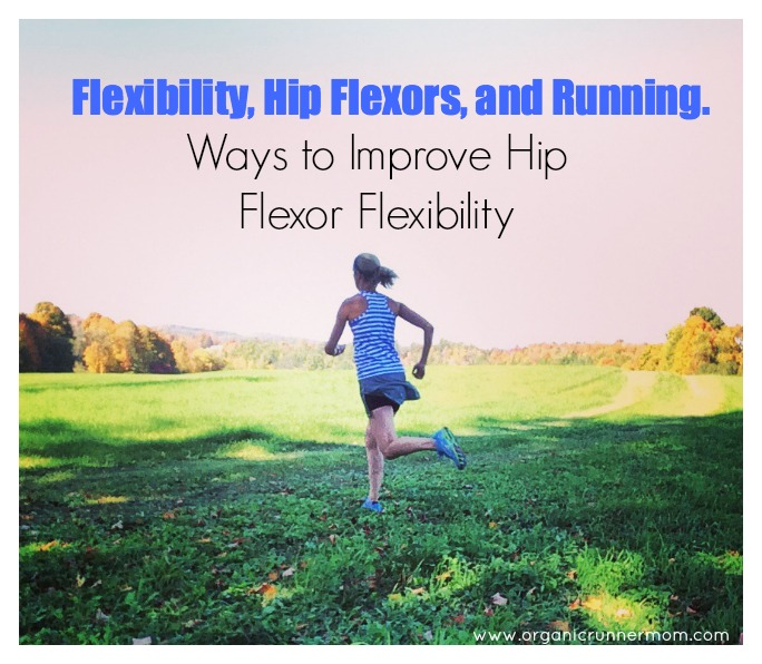 Flexibility, Hip Flexors and Running, Ways to Improve Hip Flexor Flexibility.