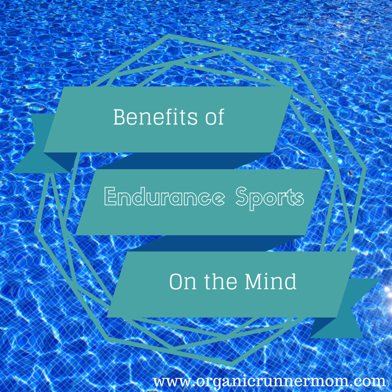 Benefits of endurance Sports on the Mind |Organic Runner Mom