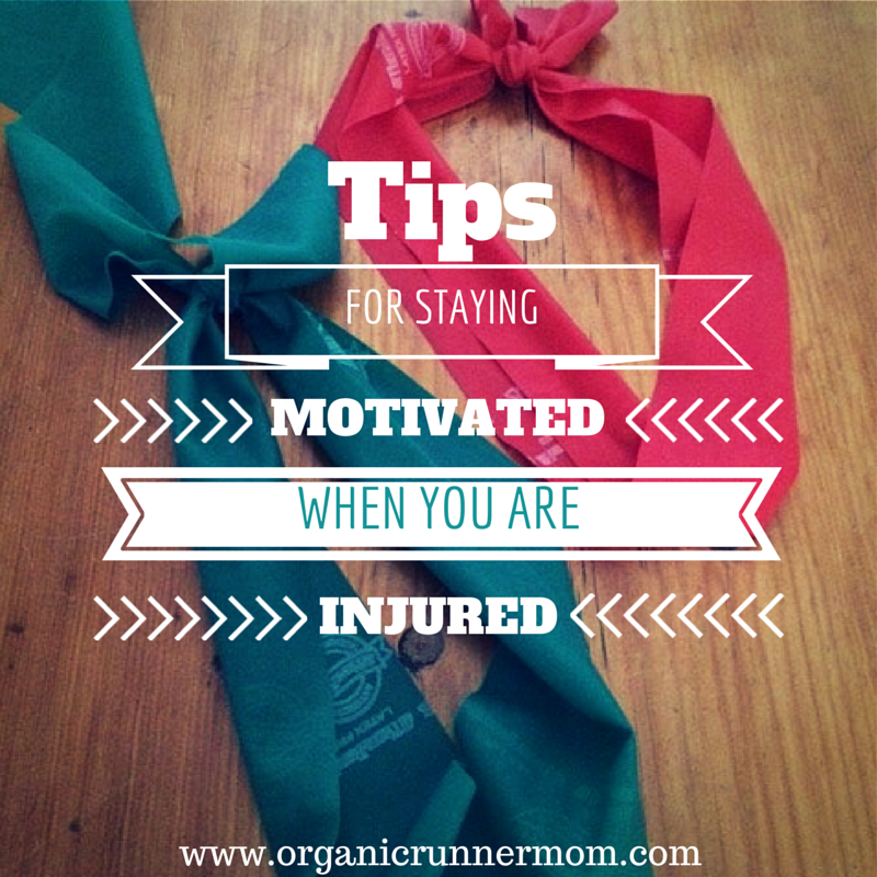 Tips For Staying Motivated When You Are Injured. Organic Runner Mom