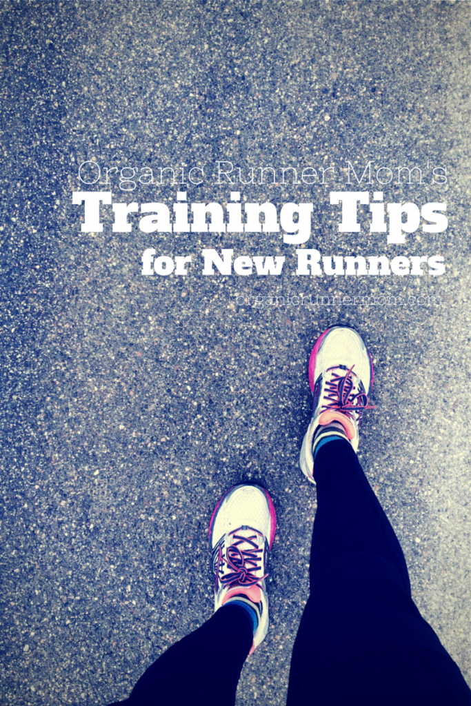 Organic Runner Mom's Training Tips for New Runners