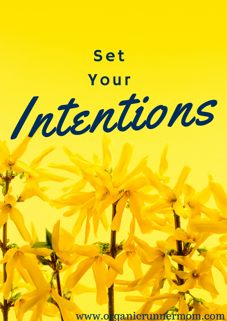 Set Your Intentions. Goal Setting is an important step towards making progress towards your goals. Click here to share your goals and to find positive ways to set your intentions. | Organic Runner Mom