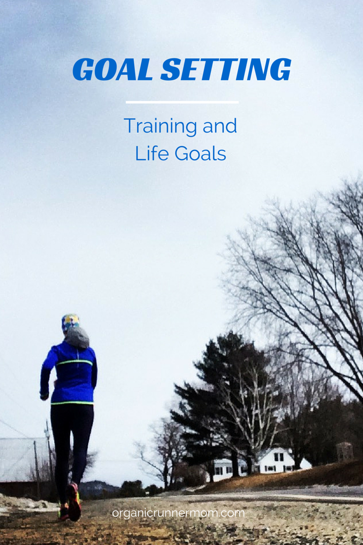GOAL SETTING. Training and Life Goals | Organic Runner Mom