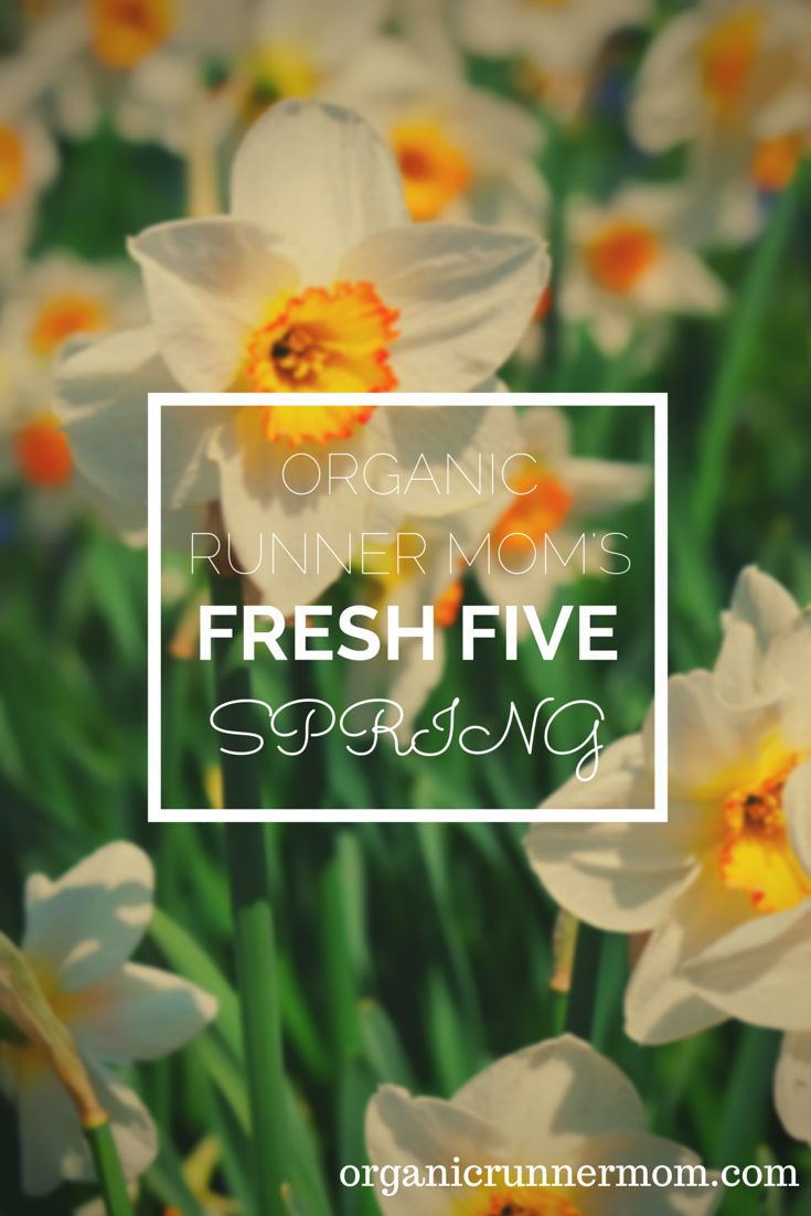 What are your favorite 5 things this week. Click here to find out Organic Runner Mom's spring picks!