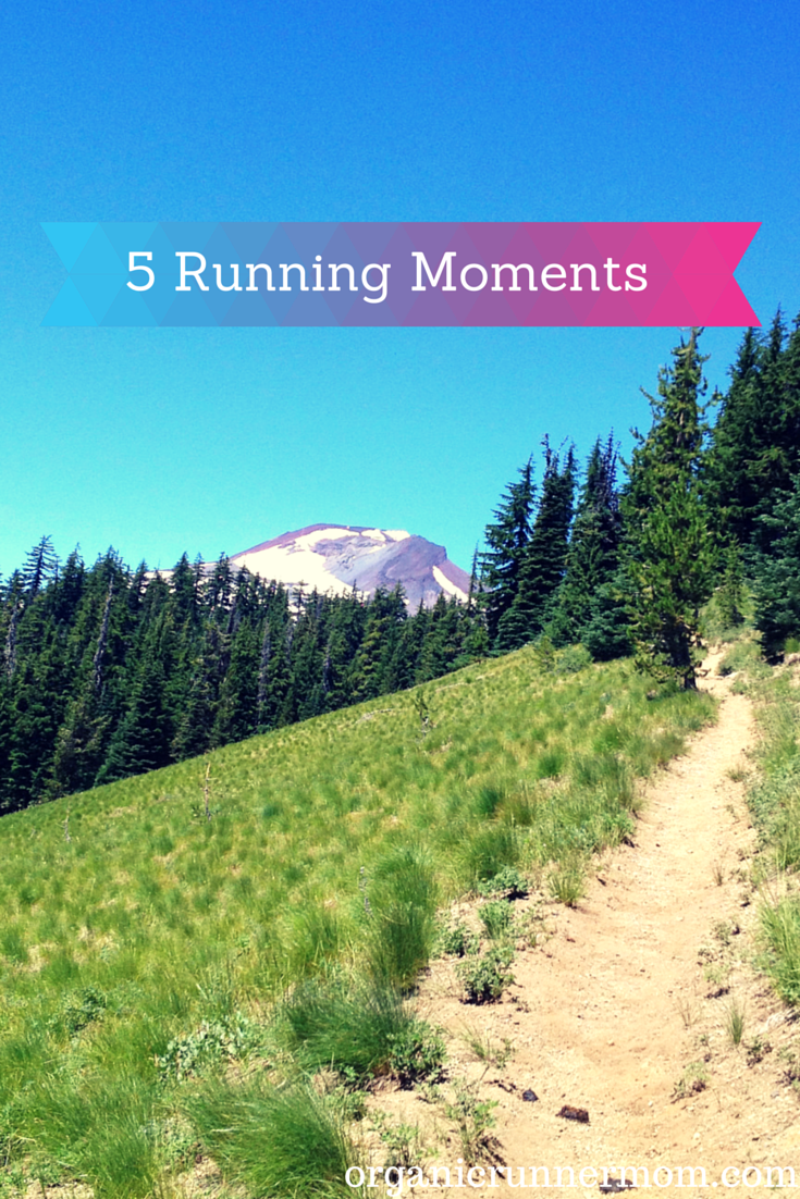 5 Running Moments. What running moments have shaped you? Join me in sharing yours. | Organic Runner Mom