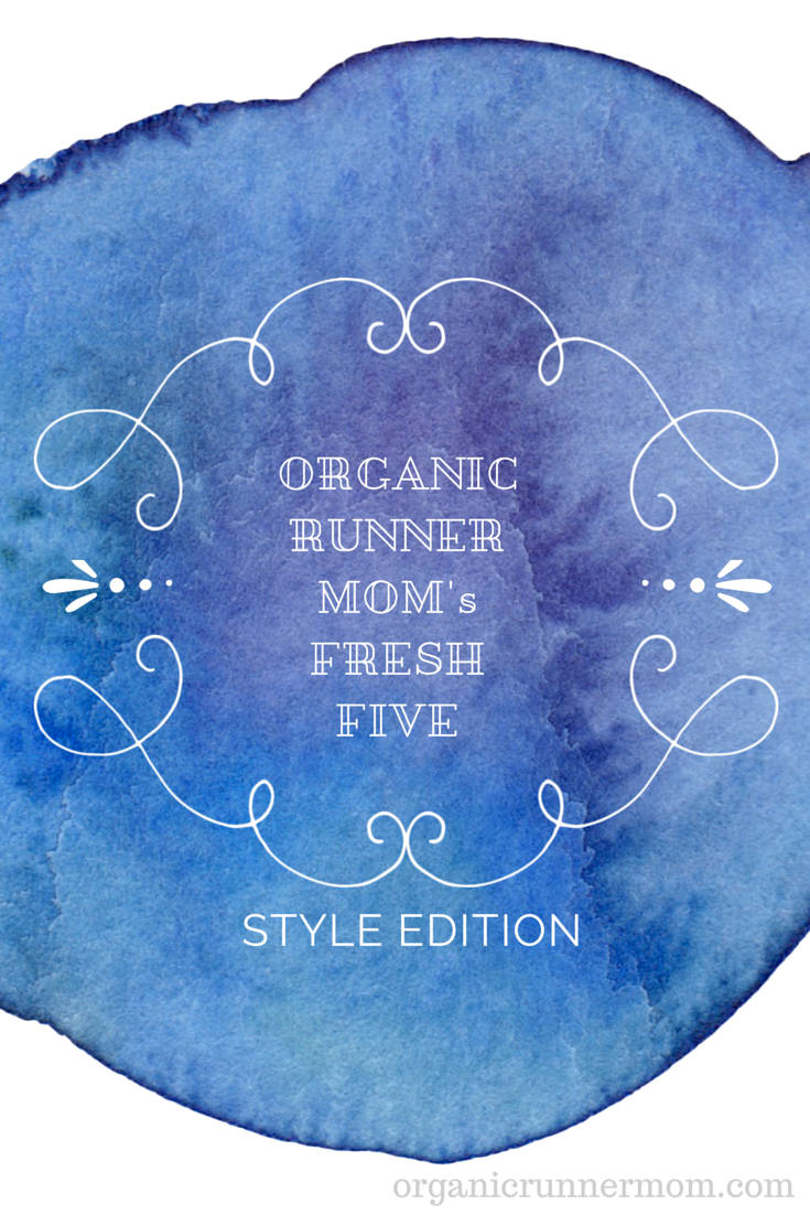 Click to find out my top five style picks for relaxing. Organic Runner Mom's Fresh Five. Style Edition.
