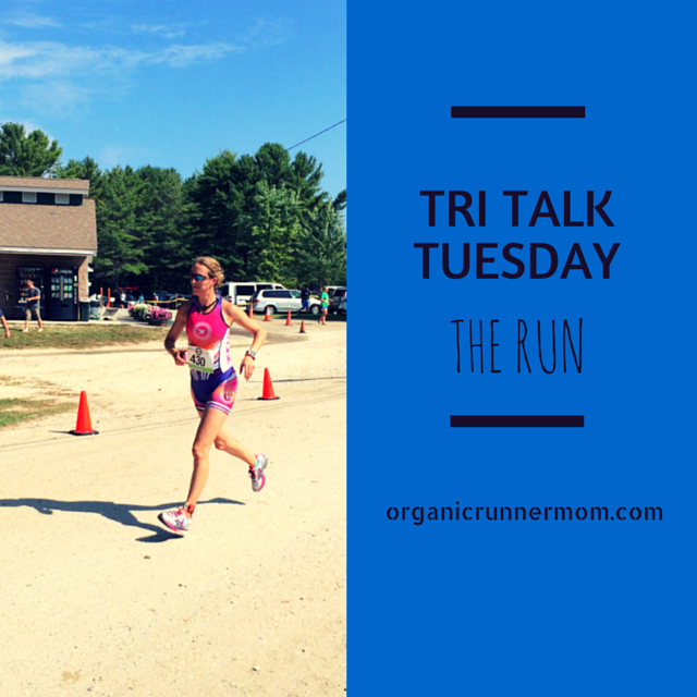 Tri Talk Tuesday. The Run| Organic Runner Mom