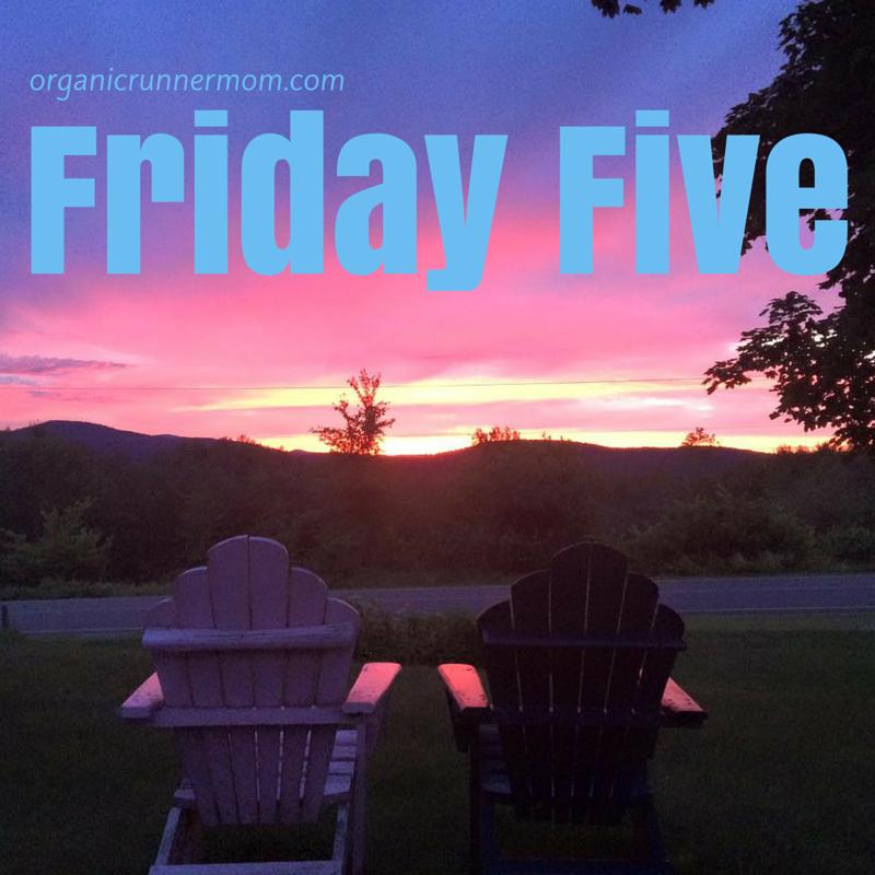 Friday Five | Organic Runner Mom