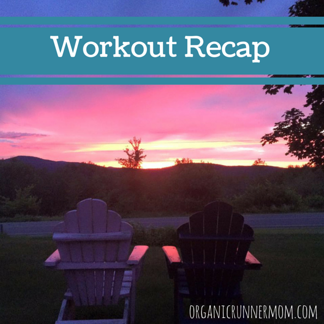 Workout Recap Organic Runner Mom