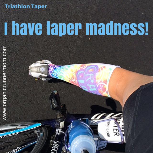 I have taper madness! Triathlon Taper | Organic Runner Mom