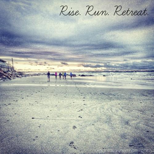 Rise. Run. Retreat.