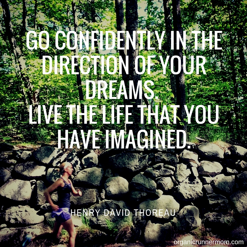 Go Confidently in the direction of your dreams. Live the Life that You have Imagined.
