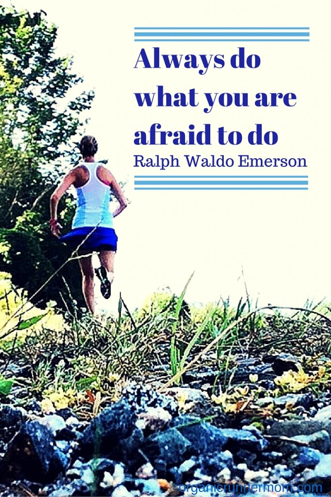 Always do what you are afraid to do. - Ralph Waldo Emerson. Face your marathon fears!