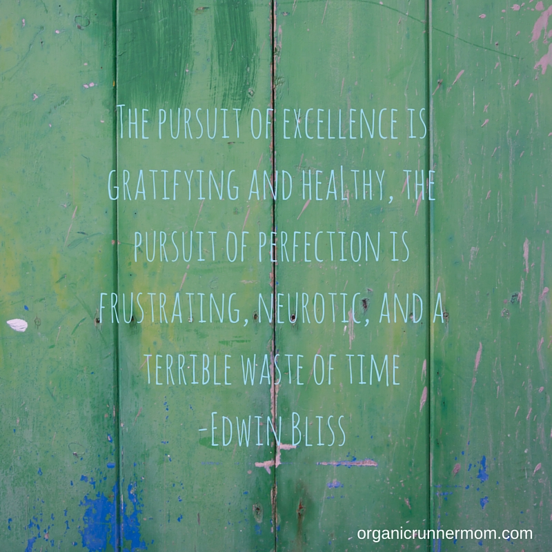 The pursuit of excellence is gratifying and healthy, the pursuit of perfection is frustrating, neurotic, and a terrible waste of time-Edwin Bliss