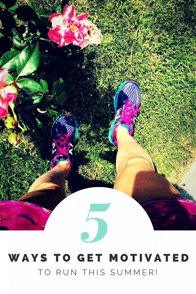 5 Ways to Get Motivated to Run This Summer!