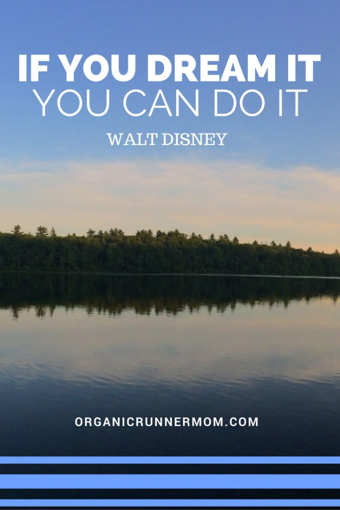 If you dream it, you can do it! -Walt Disney