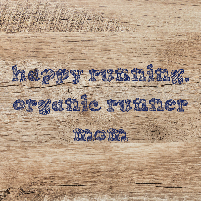 Happy running, organic runner mom
