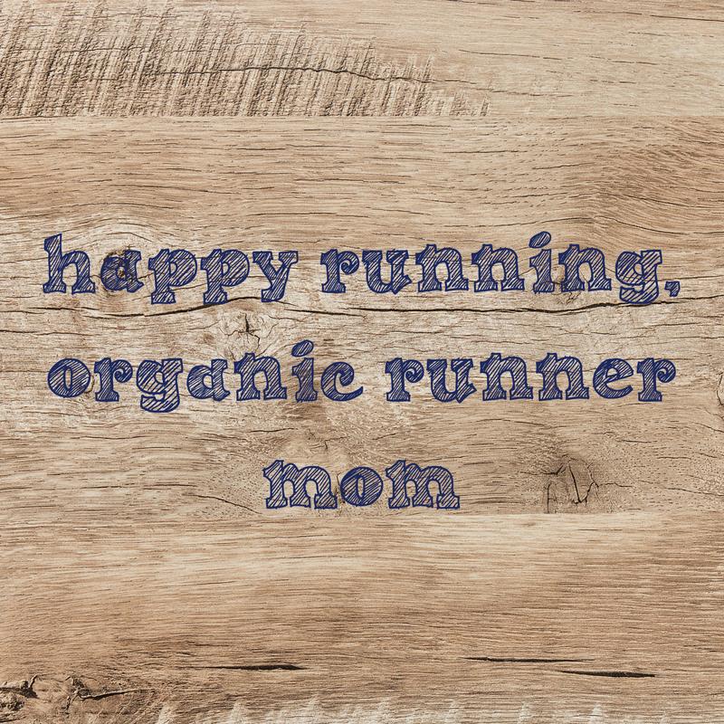 Happy running, organic runner mom