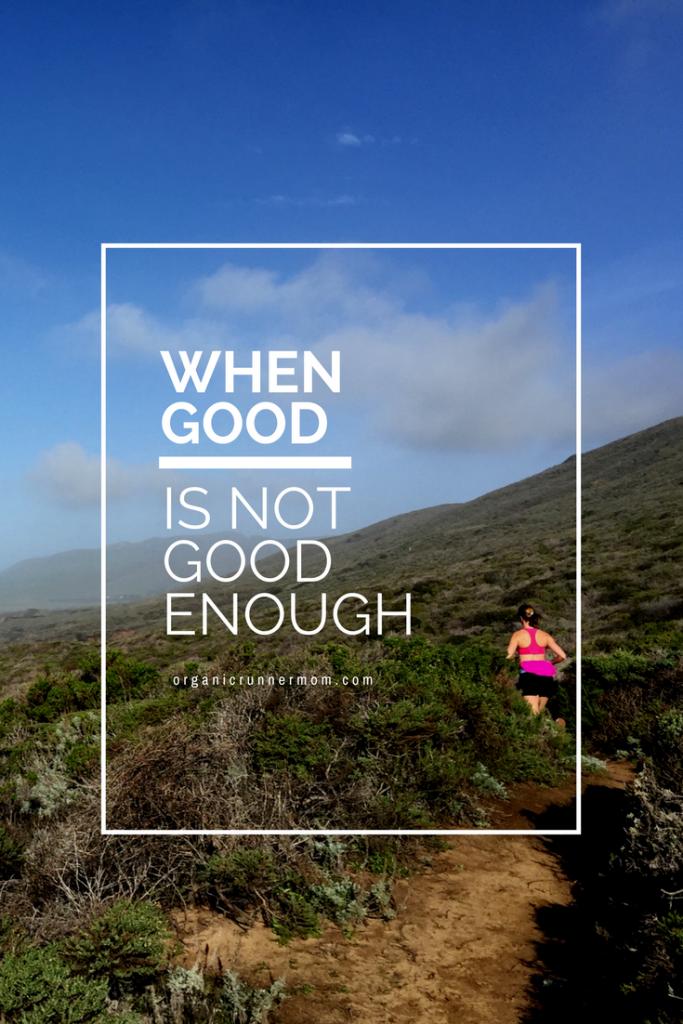 When good isn't good enough