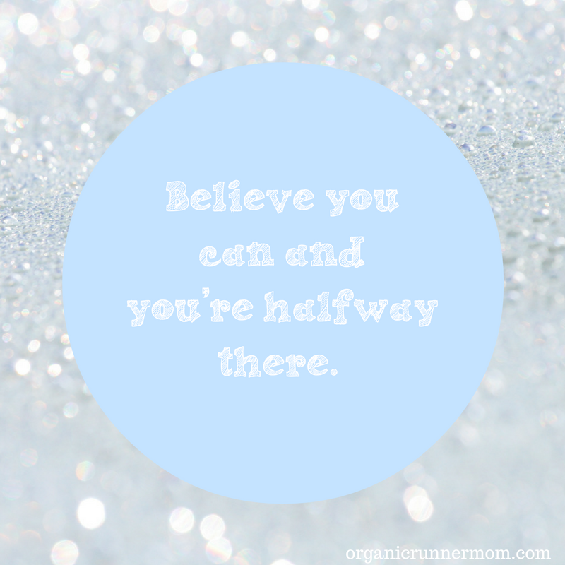 Believe you can and you're halfway there. Running motivation.