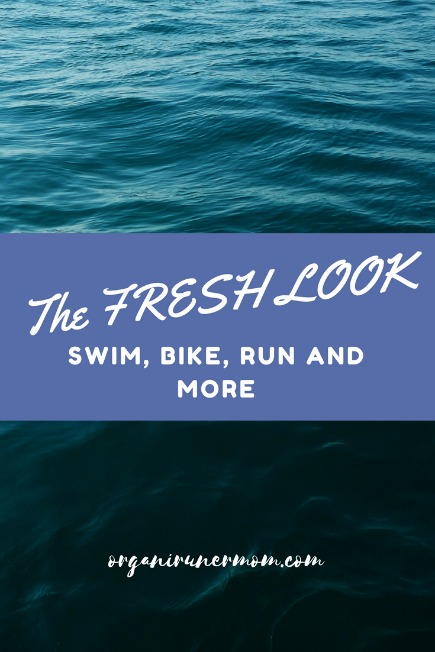 The Fresh Look! Swim, Bike, Run and More!