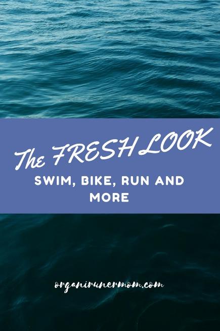 The Fresh Look! Swim, Bike, Run and More!