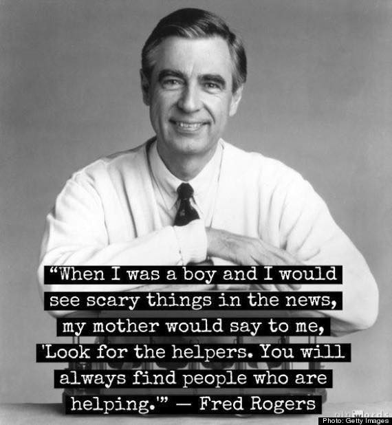 """Look for the helpers."" -Mr. Rogers"