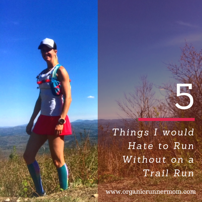 {JUST Run} 5 Things I Would Hate to Run Without on a Trail Run