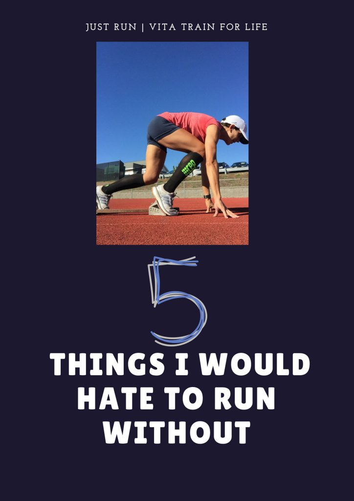 5 things I would Hate to Run Without