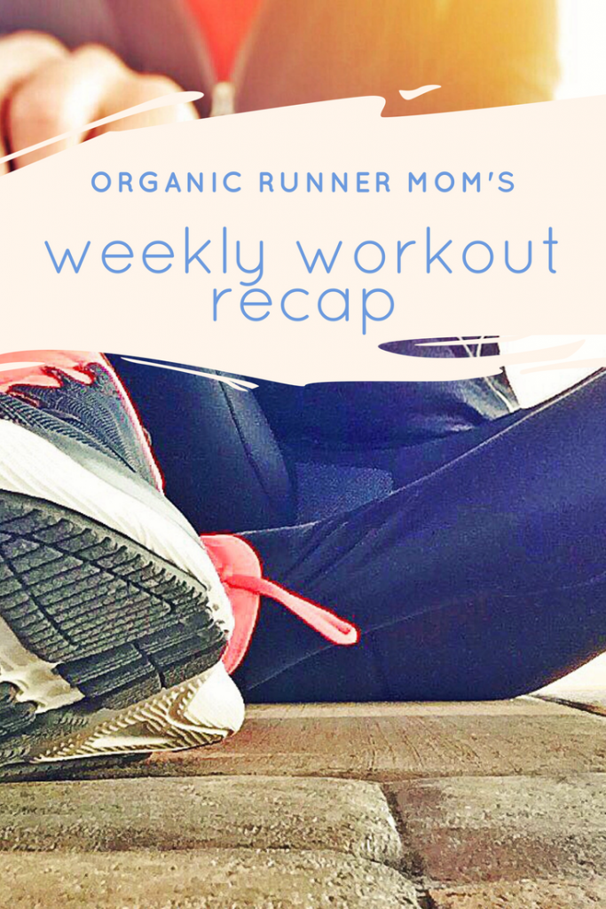 Organic Runner Mom's Weekly Workout Recap