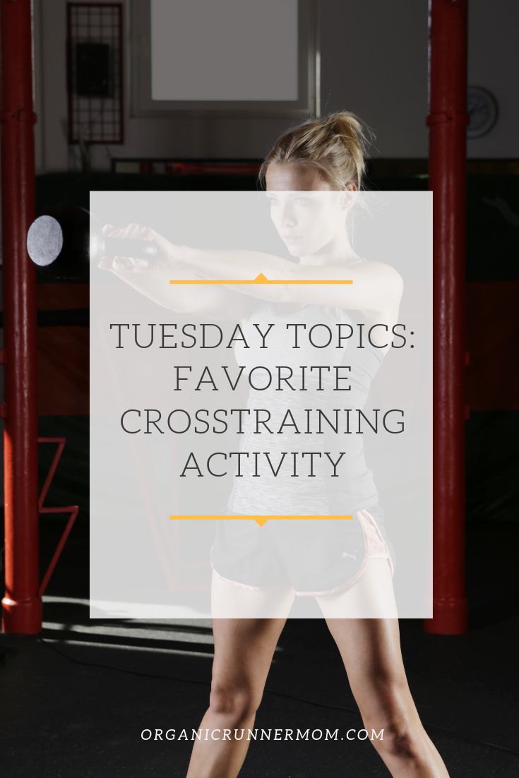 Tuesday Topics- Favorite Cross-Training Activities