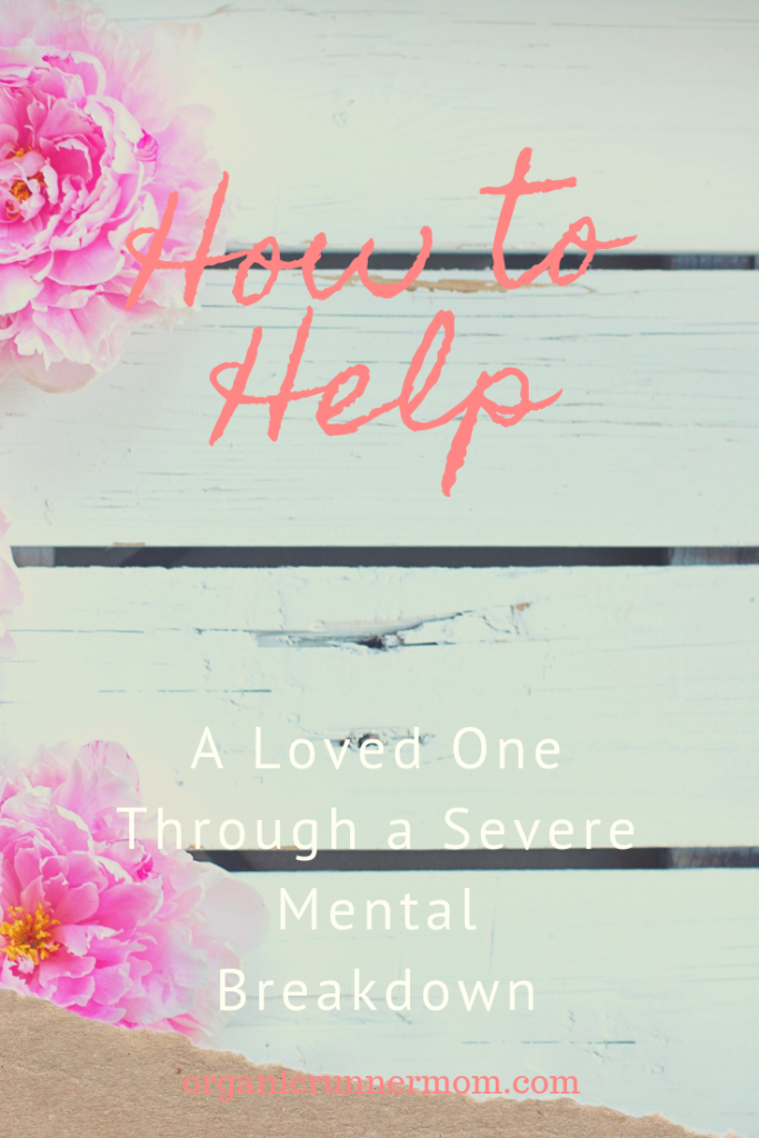 How to Help a Loved One Through A Severe Mental Health Breakdown