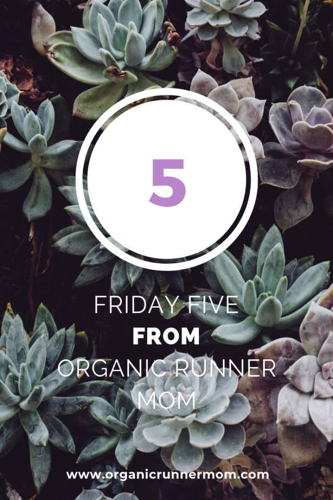 Friday Five from Organic Runner Mom