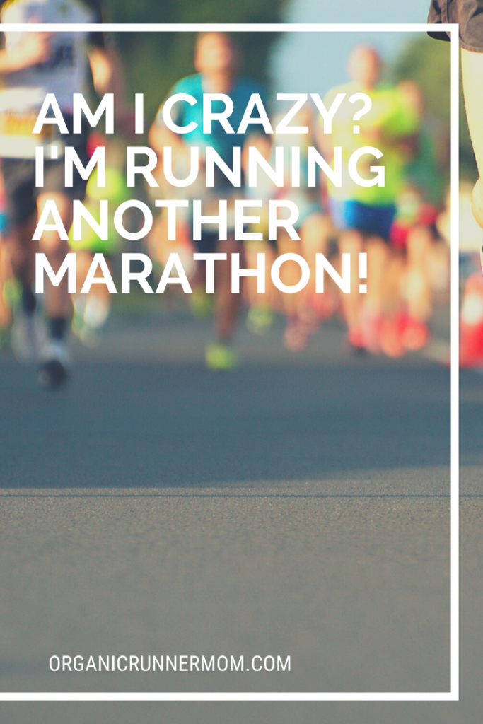 Am I Crazy? I am running another marathon!