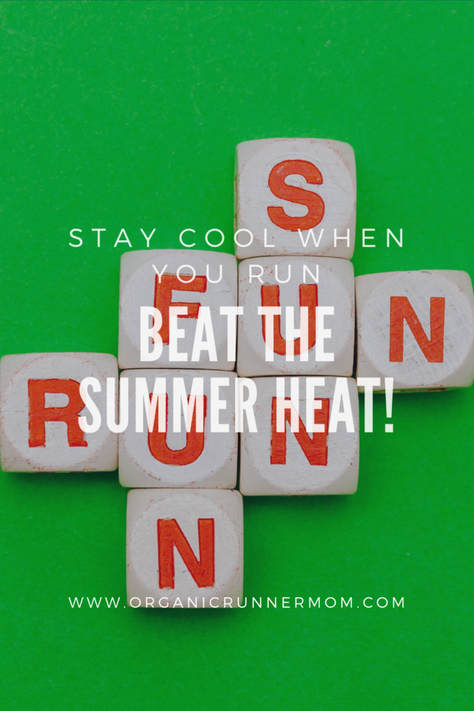 Stay Cool When you Run. Beat the Summer Heat!