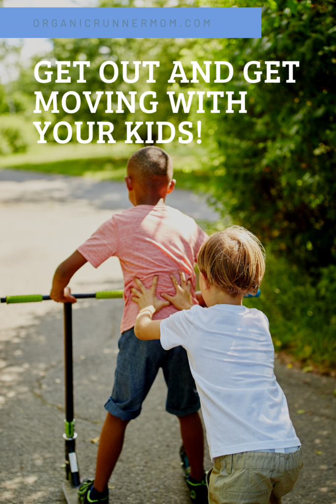 Get out and Get moving with your kids!